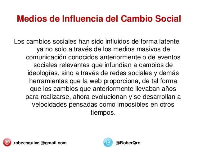 Medios de Influencia del Cambio Social Los cambios sociales han sido influidos de forma latente, ya no solo a través de lo...