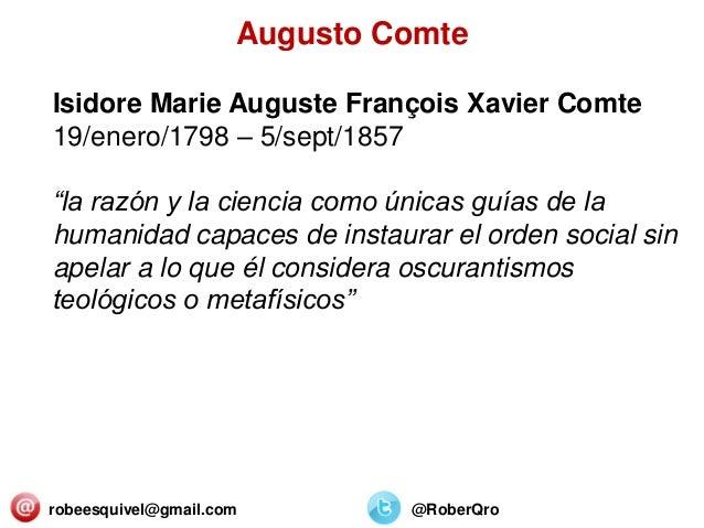 """robeesquivel@gmail.com @RoberQro Isidore Marie Auguste François Xavier Comte 19/enero/1798 – 5/sept/1857 """"la razón y la ci..."""