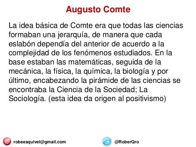 robeesquivel@gmail.com @RoberQro La idea básica de Comte era que todas las ciencias formaban una jerarquía, de manera que ...