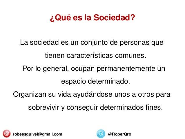 La sociedad es un conjunto de personas que tienen características comunes. Por lo general, ocupan permanentemente un espac...