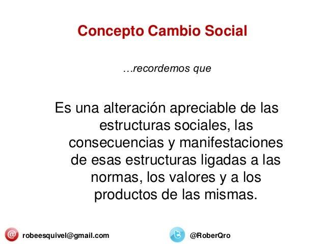 Concepto Cambio Social …recordemos que Es una alteración apreciable de las estructuras sociales, las consecuencias y manif...