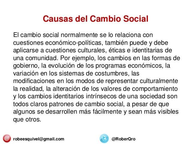 robeesquivel@gmail.com @RoberQro El cambio social normalmente se lo relaciona con cuestiones económico-políticas, también ...