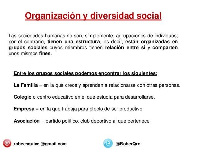 Organización y diversidad social Las sociedades humanas no son, simplemente, agrupaciones de individuos; por el contrario,...
