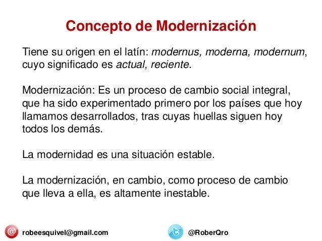 robeesquivel@gmail.com @RoberQro Tiene su origen en el latín: modernus, moderna, modernum, cuyo significado es actual, rec...