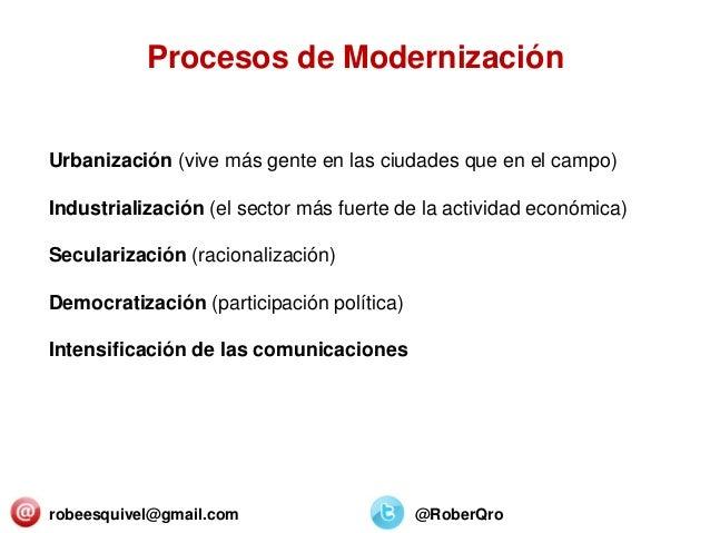 robeesquivel@gmail.com @RoberQro Urbanización (vive más gente en las ciudades que en el campo) Industrialización (el secto...