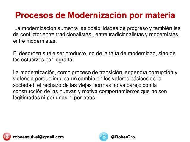 robeesquivel@gmail.com @RoberQro La modernización aumenta las posibilidades de progreso y también las de conflicto: entre ...