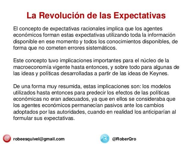 robeesquivel@gmail.com @RoberQro El concepto de expectativas racionales implica que los agentes económicos forman estas ex...