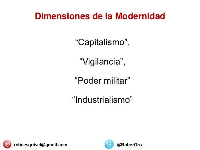 "robeesquivel@gmail.com @RoberQro ""Capitalismo"", ""Vigilancia"", ""Poder militar"" ""Industrialismo"" Dimensiones de la Modernidad"