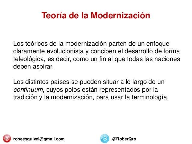 robeesquivel@gmail.com @RoberQro Los teóricos de la modernización parten de un enfoque claramente evolucionista y conciben...