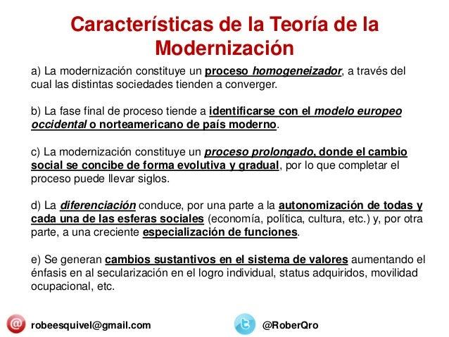 robeesquivel@gmail.com @RoberQro a) La modernización constituye un proceso homogeneizador, a través del cual las distintas...