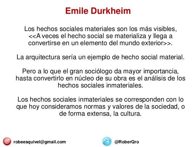 robeesquivel@gmail.com @RoberQro Los hechos sociales materiales son los más visibles, <<A veces el hecho social se materia...