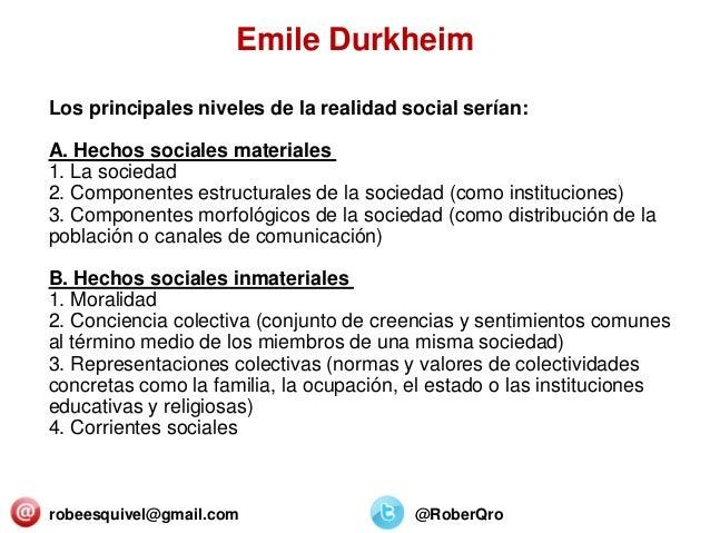 robeesquivel@gmail.com @RoberQro Los principales niveles de la realidad social serían: A. Hechos sociales materiales 1. La...