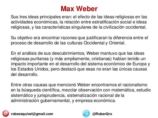 robeesquivel@gmail.com @RoberQro Sus tres ideas principales eran: el efecto de las ideas religiosas en las actividades eco...