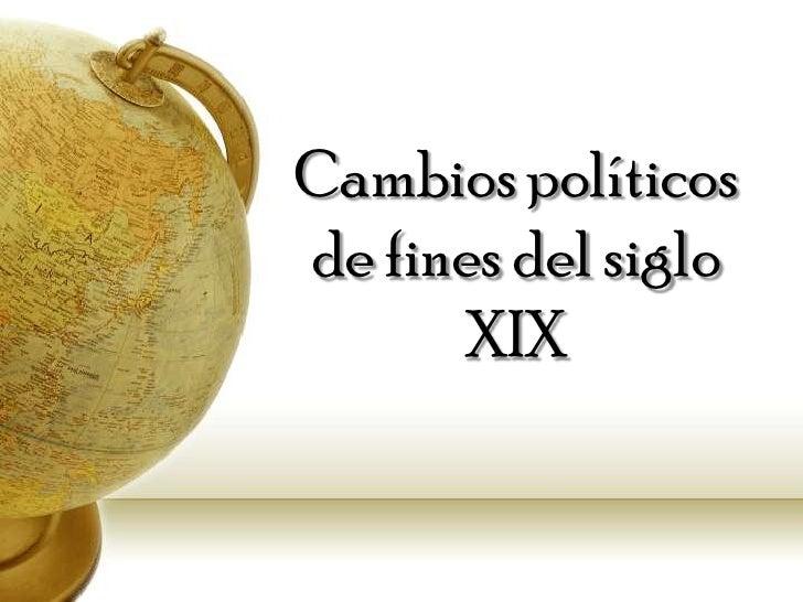 Cambios políticos de fines del siglo XIX<br />