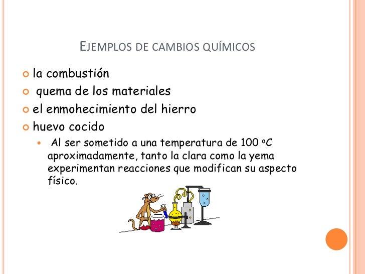 EJEMPLOS DE CAMBIOS QUÍMICOS la combustión quema de los materiales el enmohecimiento del hierro huevo cocido        A...