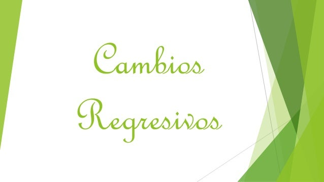 Cambios  Regresivos