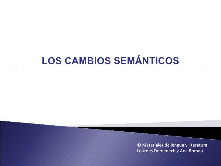 LOS CAMBIOS SEMÁNTICOS               © Materiales de lengua y literatura               Lourdes Domenech y Ana Romeo