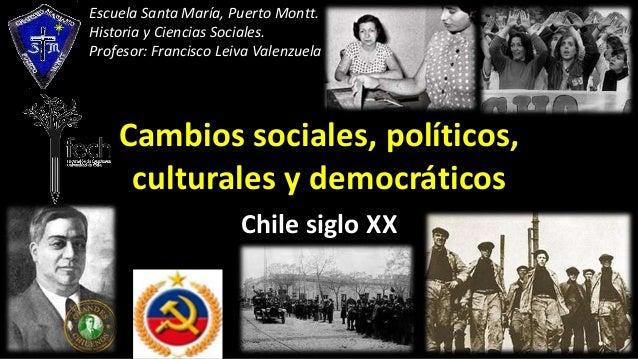 Cambios sociales, políticos, culturales y democráticos Chile siglo XX Escuela Santa María, Puerto Montt. Historia y Cienci...