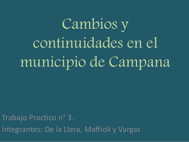 Cambios y continuidades en el municipio de Campana Trabajo Practico n° 3. Integrantes: De la Llera, Maffioli y Vargas