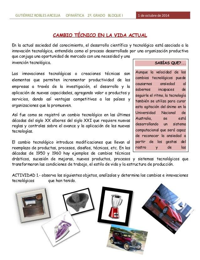 GUTIÉRREZ ROBLES ARCELIA OFIMÁTICA 2º. GRADO BLOQUE I 1 de octubre de 2014  CAMBIO TÉCNICO EN LA VIDA ACTUAL  En la actual...