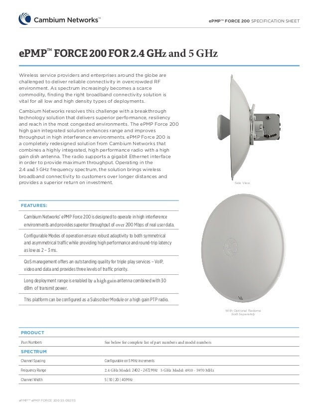 ePMP™ FORCE 200 SPECIFICATION SHEET ePMPTM ePMP FORCE 200 SS 092115 ePMP™ FORCE 200 FOR 2.4 GHz and 5 GHz FEATURES: Cambiu...