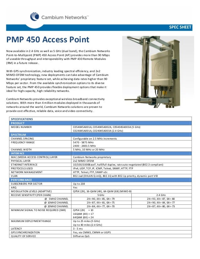 SPEC SHEET  PMP 450 Access Point Now available in 2.4 GHz as well as 5 GHz (dual band), the Cambium Networks Point-to-Mult...