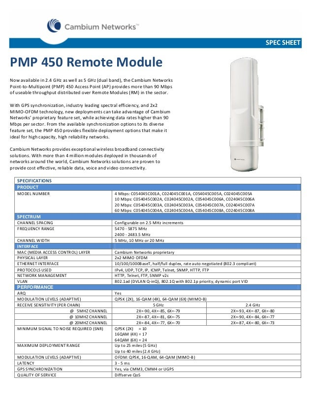 SPEC SHEET  PMP 450 Remote Module Now available in 2.4 GHz as well as 5 GHz (dual band), the Cambium Networks Point-to-Mul...