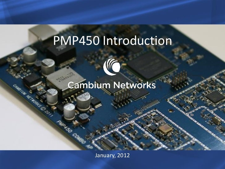 PMP450 Introduction      January, 2012