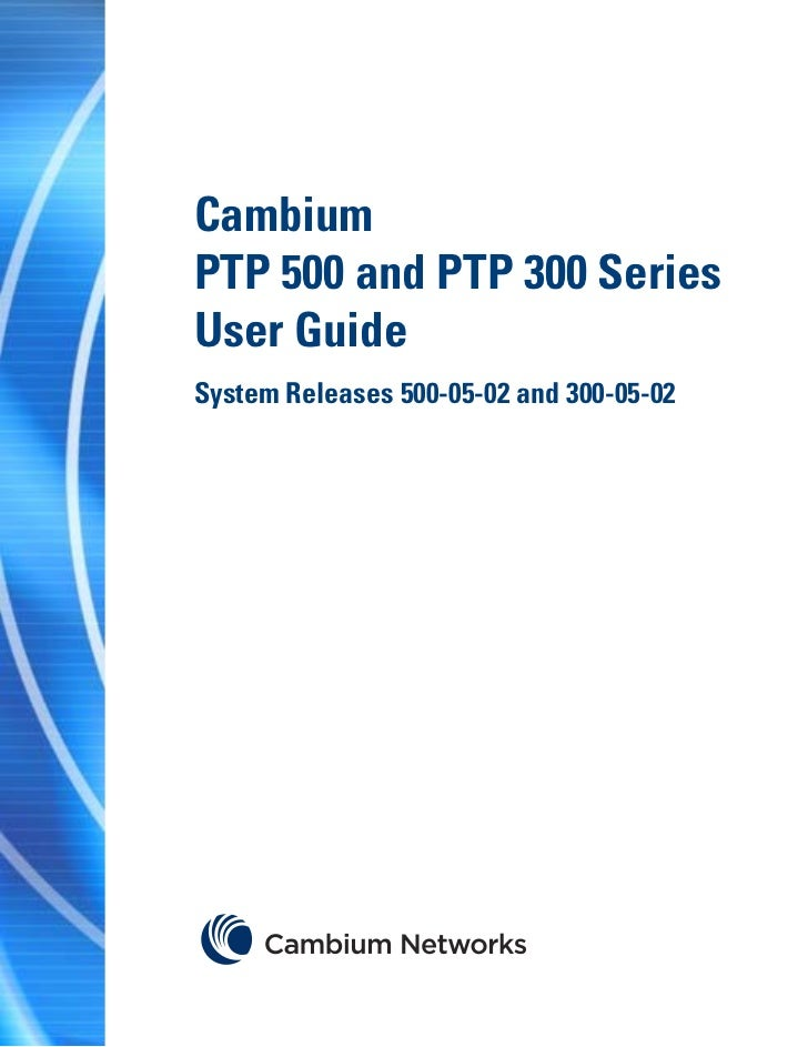 CambiumPTP 500 and PTP 300 SeriesUser GuideSystem Releases 500-05-02 and 300-05-02