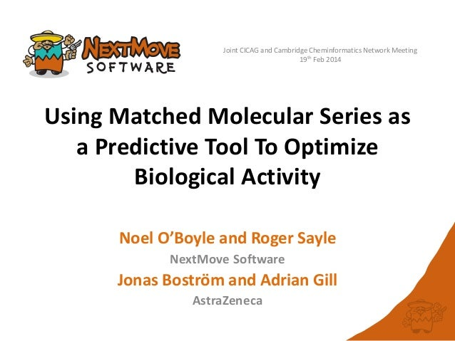Joint CICAG and Cambridge Cheminformatics Network Meeting 19th Feb 2014  Using Matched Molecular Series as a Predictive To...