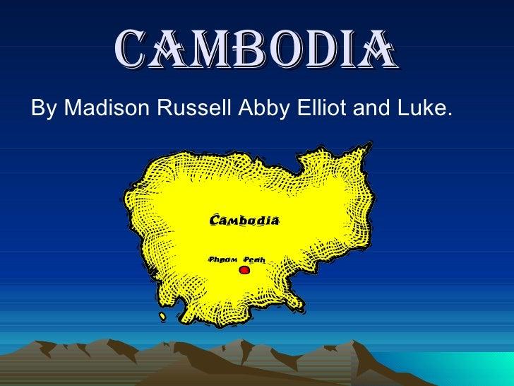 Cambodia <ul><li>By Madison Russell Abby Elliot and Luke. </li></ul>