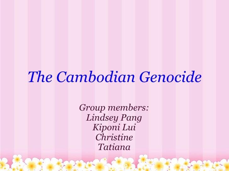 The   Cambodian   Genocide Group members: Lindsey Pang Kiponi Lui Christine Tatiana