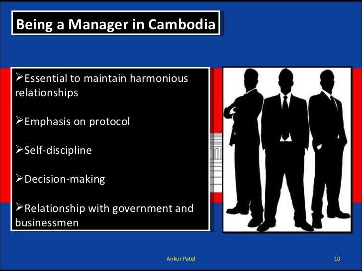 Being a Manager in Cambodia <ul><li>Essential to maintain harmonious relationships  </li></ul><ul><li>Emphasis on protocol...