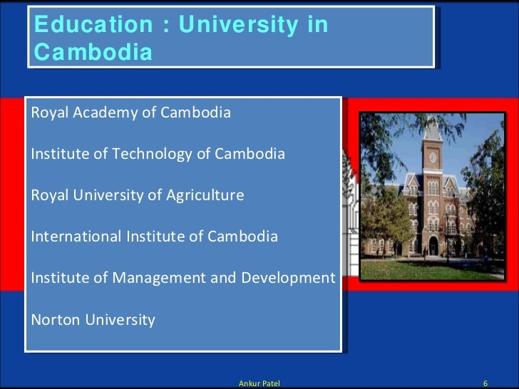 Education : University in Cambodia Royal Academy of Cambodia Institute of Technology of Cambodia Royal University of Agric...