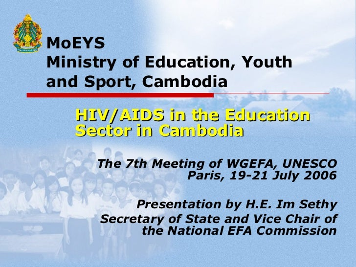 MoEYS   Ministry of Education, Youth    and Sport, Cambodia HIV/AIDS in the Education Sector in Cambodia The 7th Meeting o...
