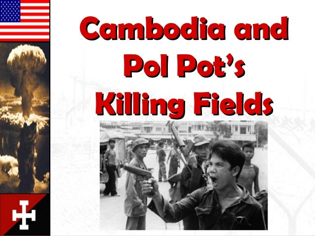 Cambodia andCambodia and Pol Pot'sPol Pot's Killing FieldsKilling Fields
