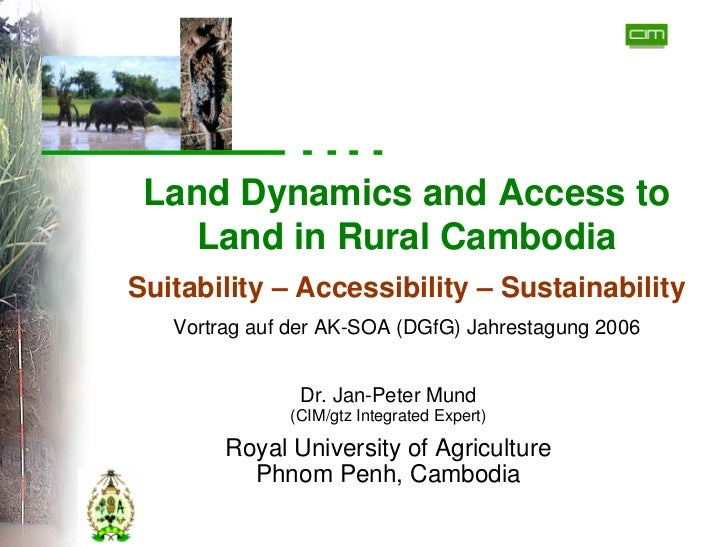 Land Dynamics and Access to    Land in Rural Cambodia Suitability – Accessibility – Sustainability    Vortrag auf der AK-S...