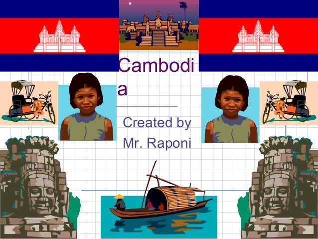 Cambodi a Created by Mr. Raponi