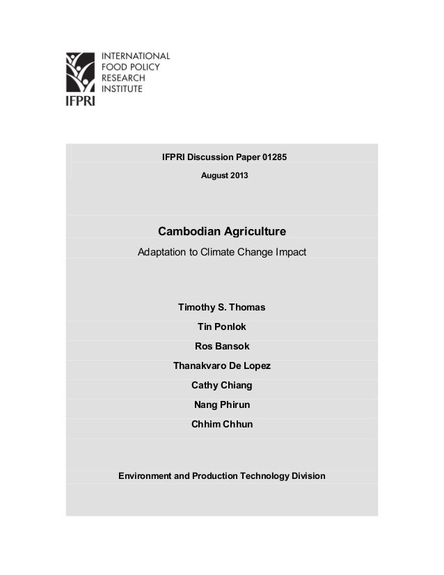 IFPRI Discussion Paper 01285 August 2013 Cambodian Agriculture Adaptation to Climate Change Impact Timothy S. Thomas Tin P...