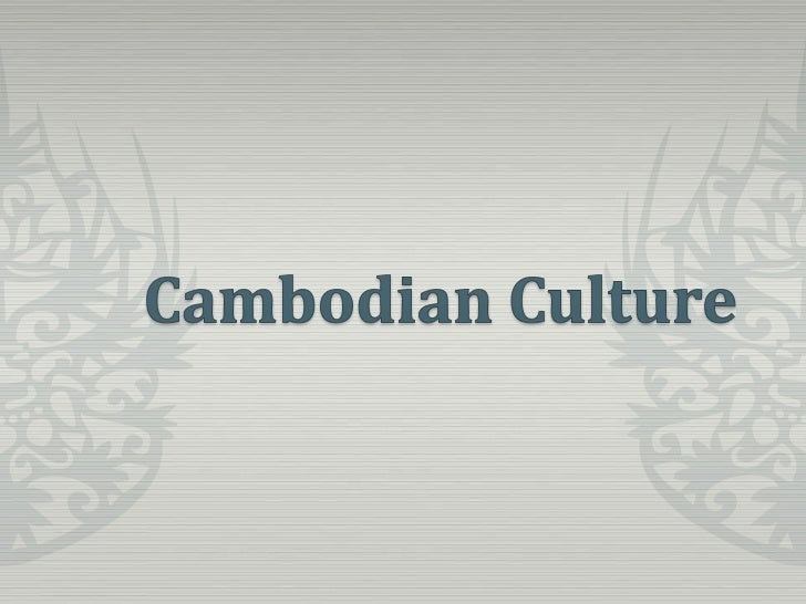  Various factors contribute to the Cambodian  culture including Theravada  Buddhism, Hinduism, French  colonialism, Angko...