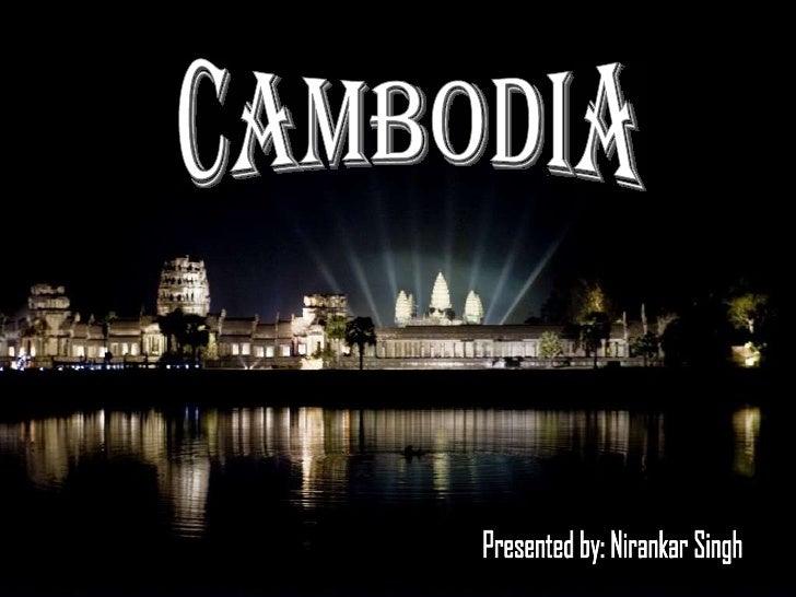 CAMBODIA Presented by: Nirankar Singh