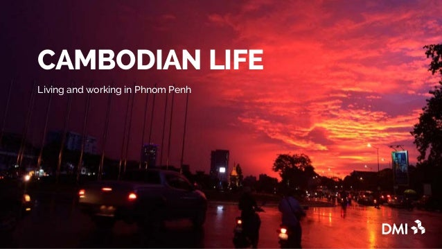 CAMBODIAN LIFE Living and working in Phnom Penh
