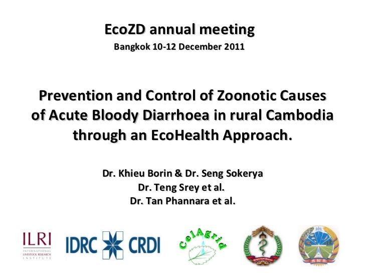 Prevention and Control of Zoonotic Causes of Acute Bloody Diarrhoea in rural Cambodia through an EcoHealth Approach. Dr. K...