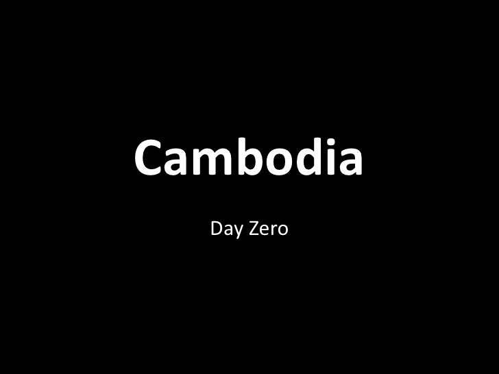 Cambodia  Day Zero