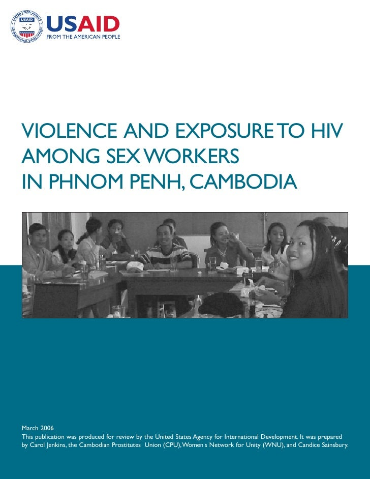 VIOLENCE AND EXPOSURE TO HIVAMONG SEX WORKERSIN PHNOM PENH, CAMBODIAMarch 2006This publication was produced for review by ...