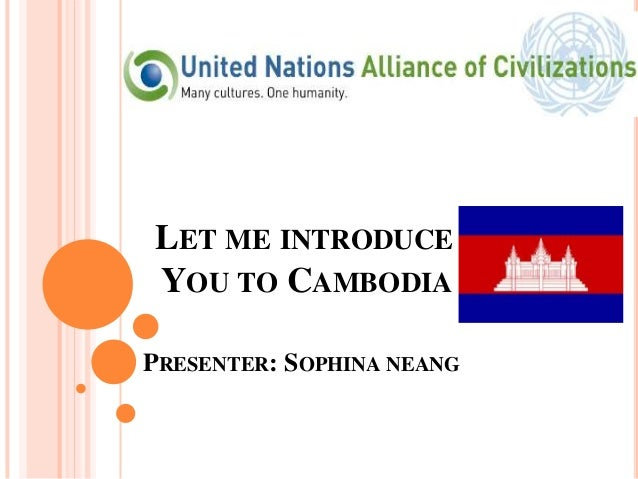 LET ME INTRODUCEYOU TO CAMBODIAPRESENTER: SOPHINA NEANG