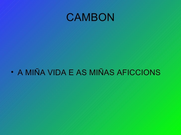 CAMBON <ul><li>A MIÑA VIDA E AS MIÑAS AFICCIONS </li></ul>