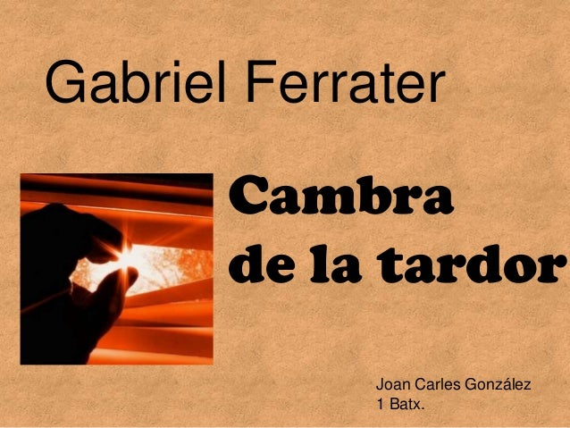 Gabriel Ferrater       Cambra       de la tardor             Joan Carles González             1 Batx.