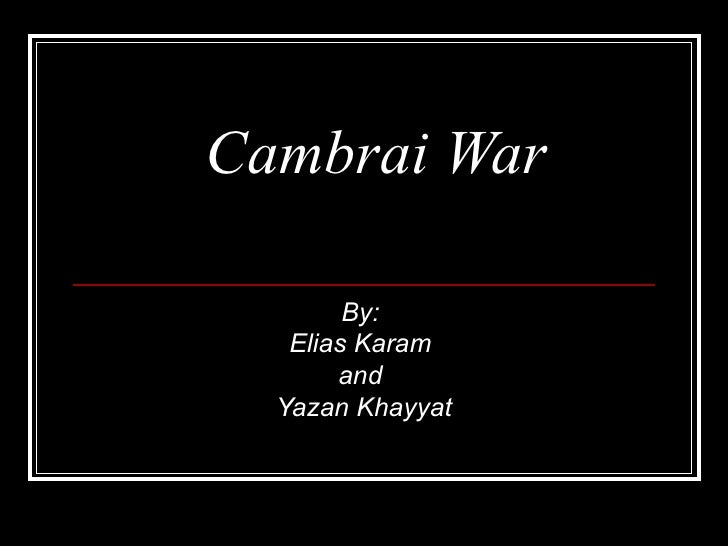 Cambrai War By:  Elias Karam  and  Yazan Khayyat