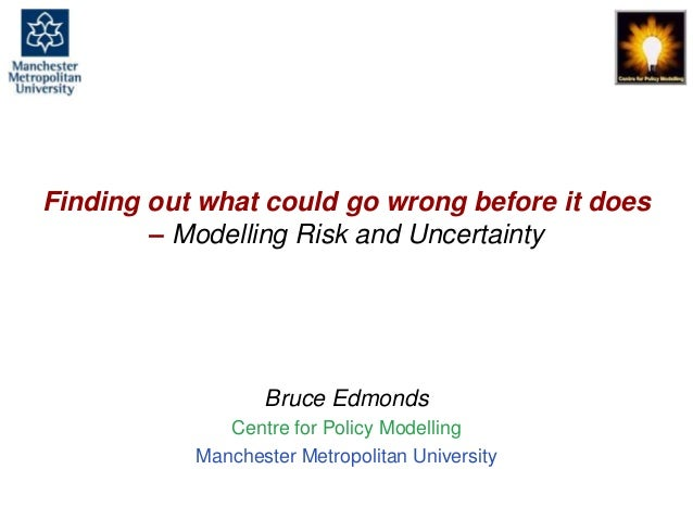 Finding out what could go wrong before it does, Bruce Edmonds, Cambridge, Sept. 2018. slide 1 Finding out what could go wr...